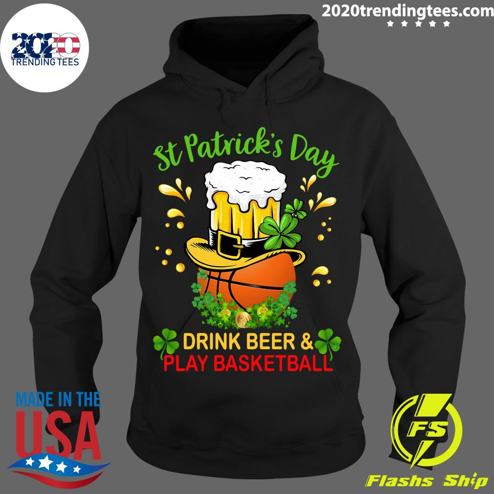 Baseball St Patrick's Day Drink Beer And Play Basketball Shirt Hoodie