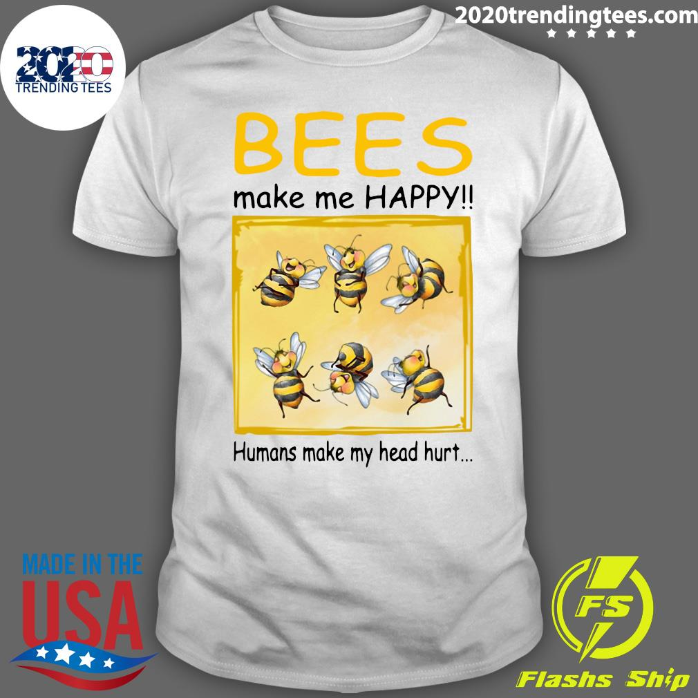 Bees Make Me Happy Humans Make My Head Hurt Shirt