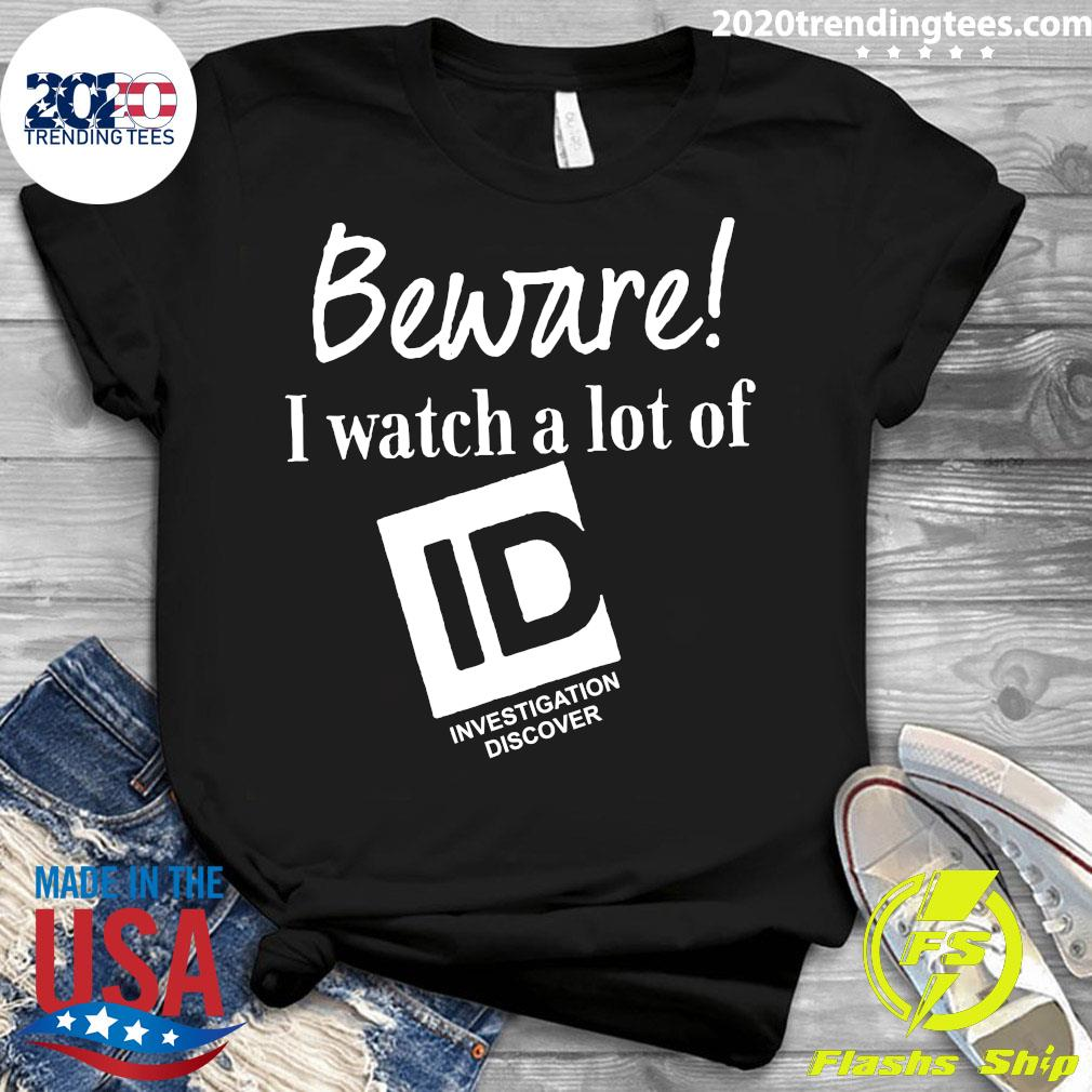 Beware I Watch A Lot Of Id Investigation Discover Shirt Ladies tee