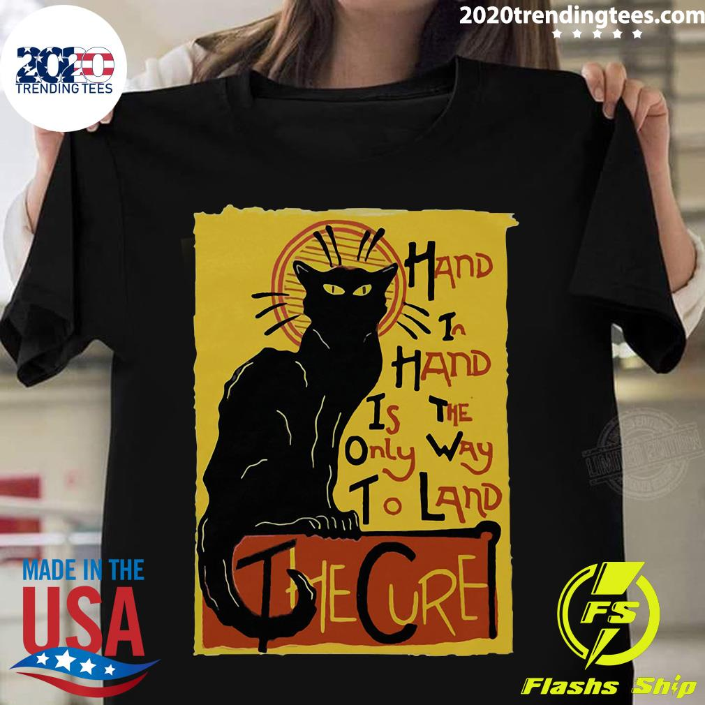 Black Cat Hand In Hand Is The Only Way To Land The Cure Shirt