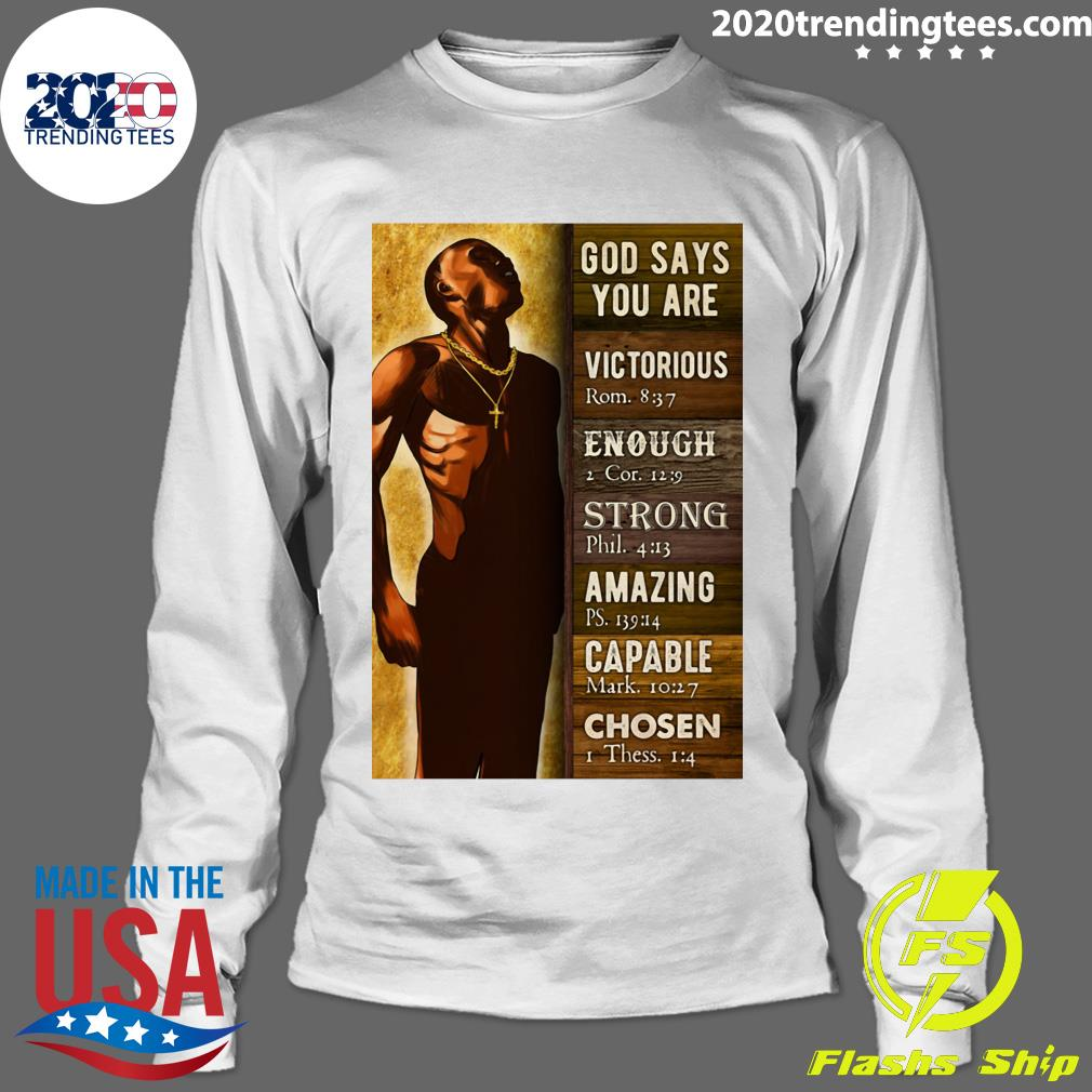 Black Man God Says You Are Victorious Enough Strong Amazing Capable Chosen Shirt Longsleeve