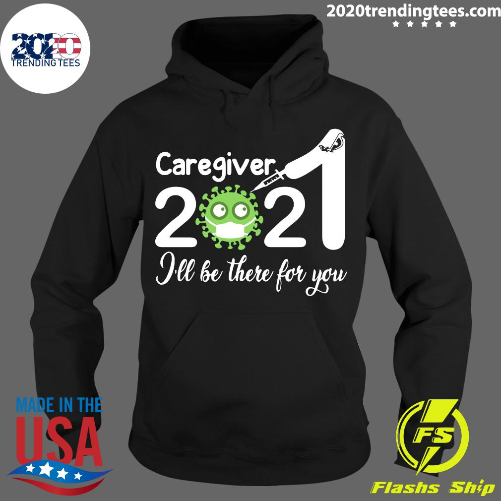 Caregiver Nurse 2021 Covid NUR I'll Be There For You Shirt Hoodie