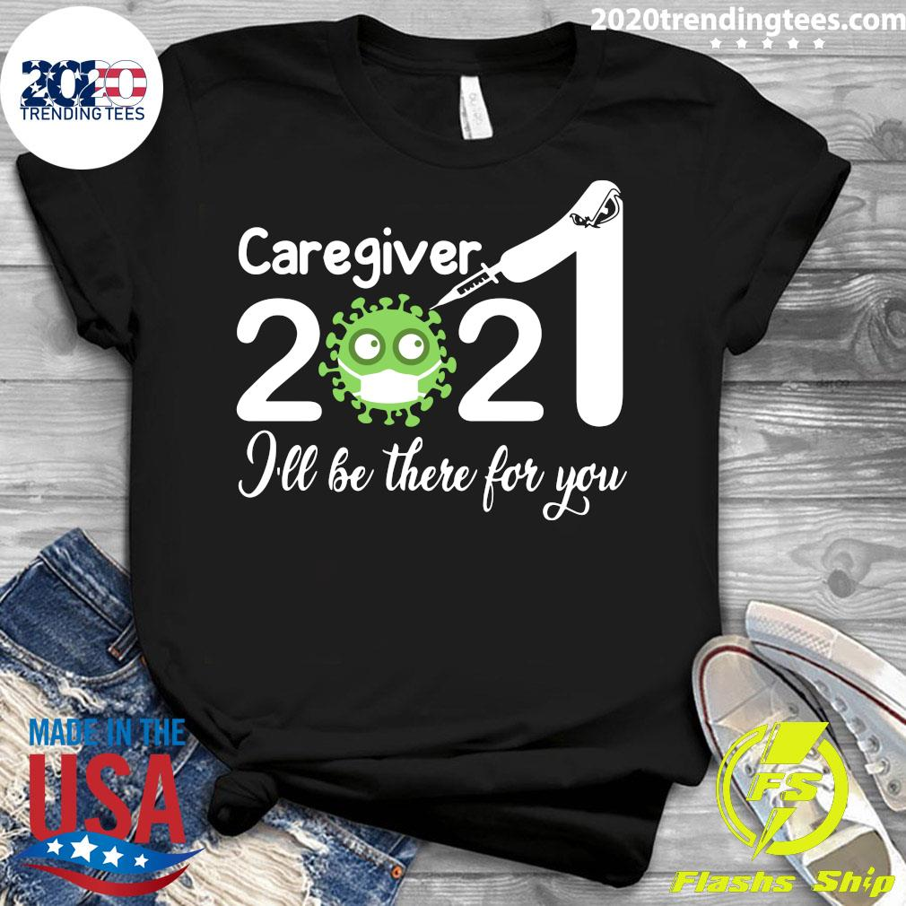 Caregiver Nurse 2021 Covid NUR I'll Be There For You Shirt Ladies tee