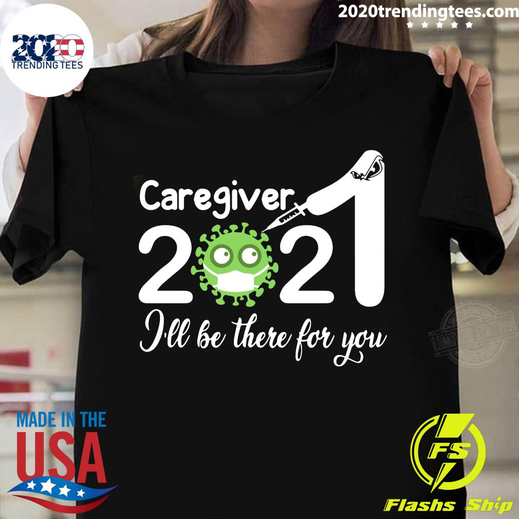 Caregiver Nurse 2021 Covid NUR I'll Be There For You Shirt