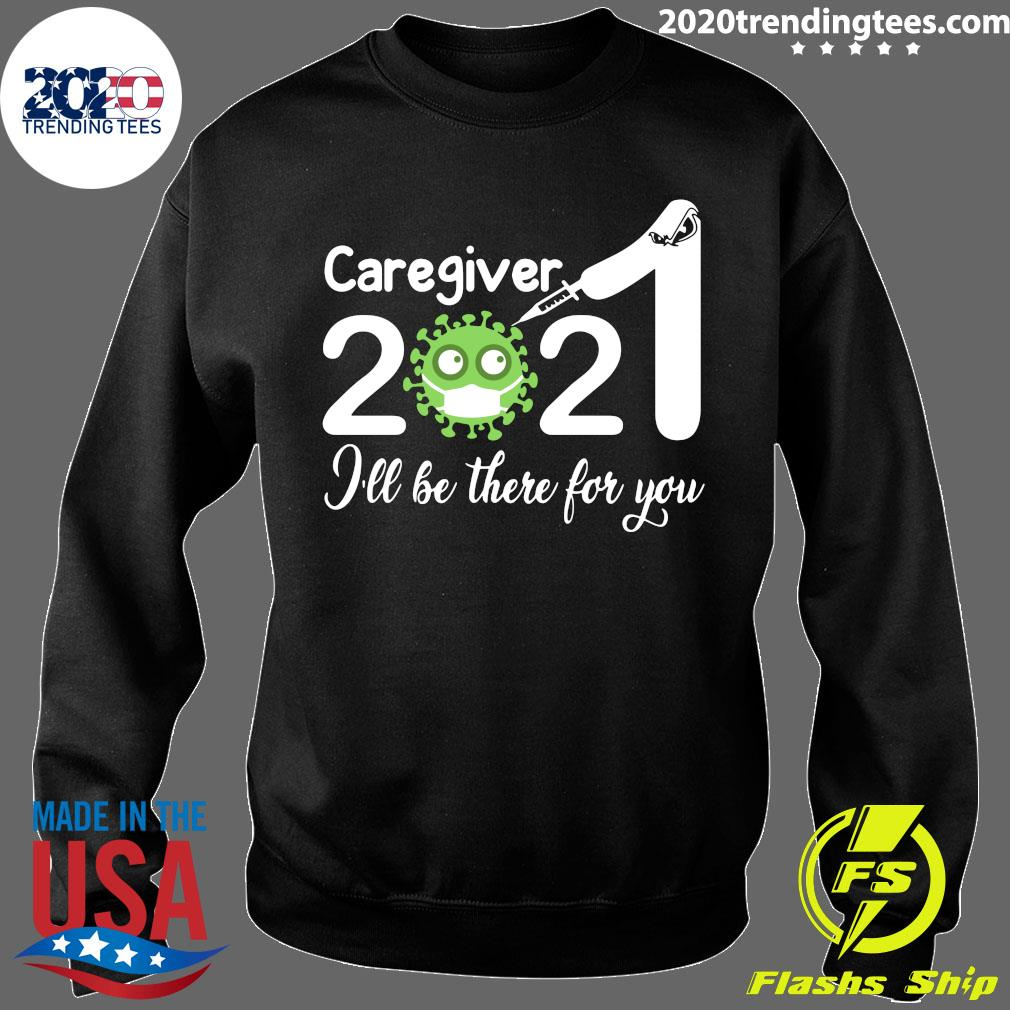 Caregiver Nurse 2021 Covid NUR I'll Be There For You Shirt Sweater