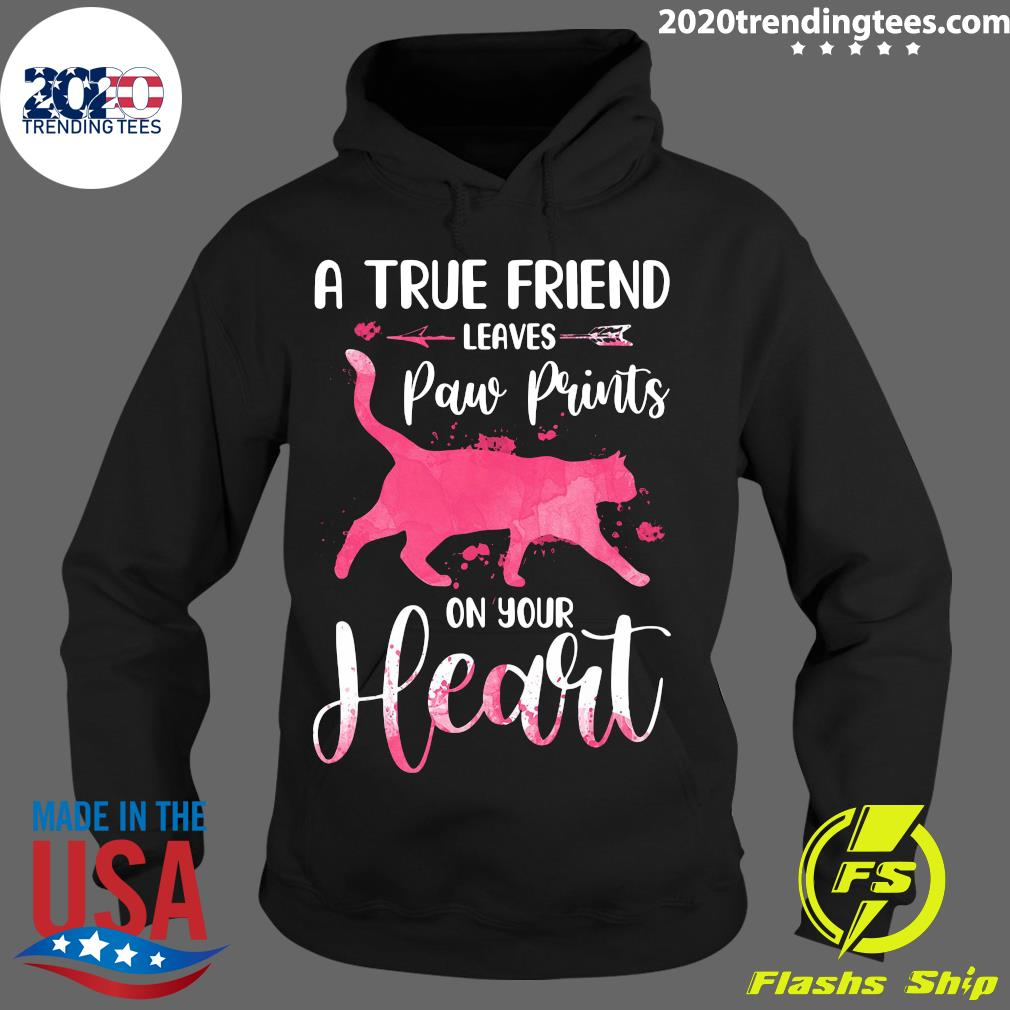 Cat A True Friend Leaves Paw Prints On Your Heart Shirt Hoodie