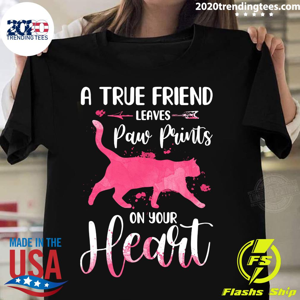 Cat A True Friend Leaves Paw Prints On Your Heart Shirt
