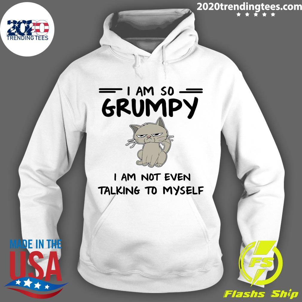 Cat I Am So Grumpy I Am Not Even Talking To Myself Shirt Hoodie
