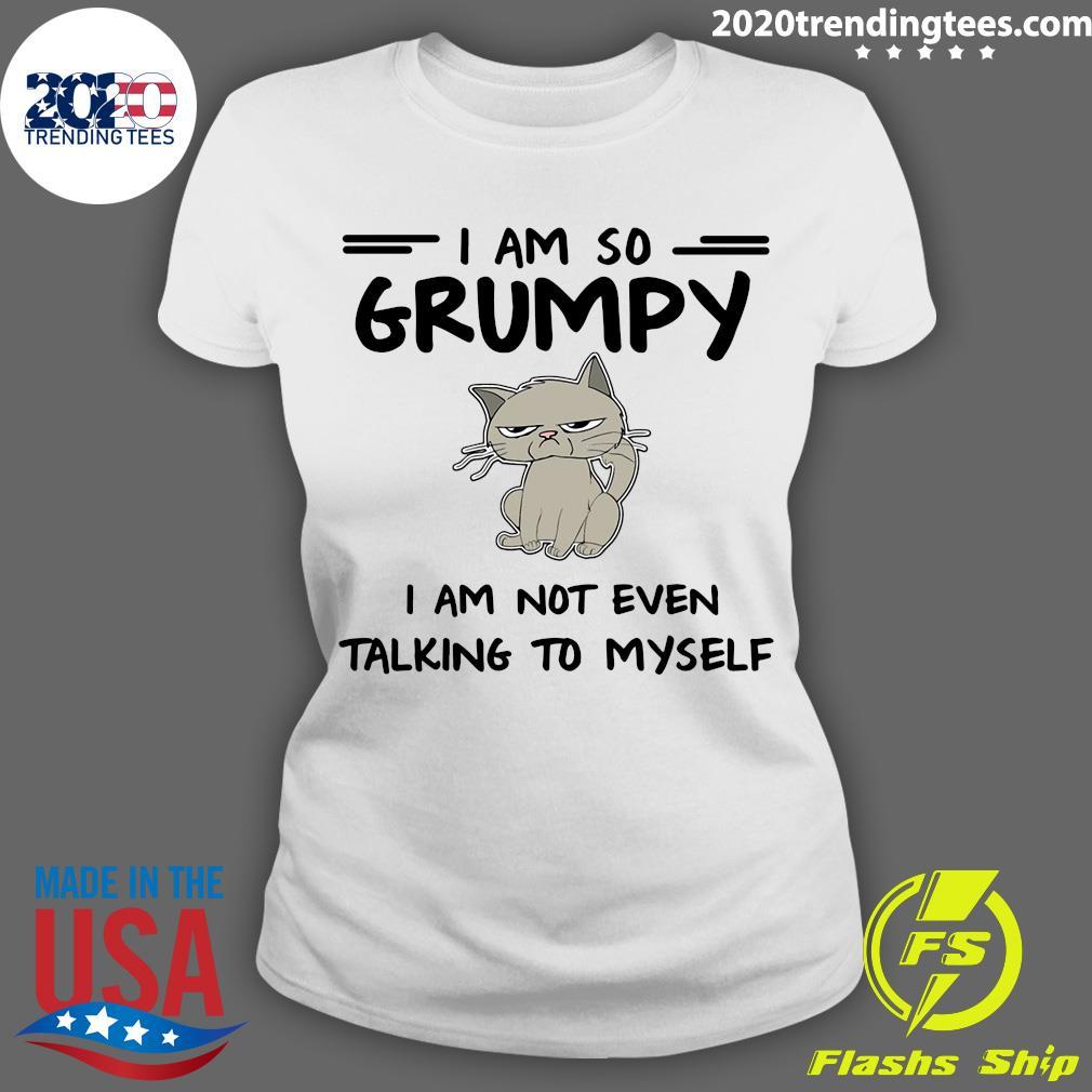 Cat I Am So Grumpy I Am Not Even Talking To Myself Shirt Ladies tee