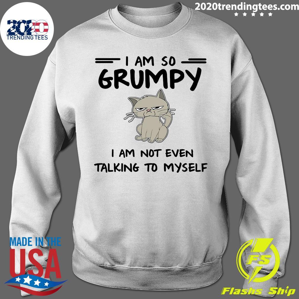 Cat I Am So Grumpy I Am Not Even Talking To Myself Shirt Sweater