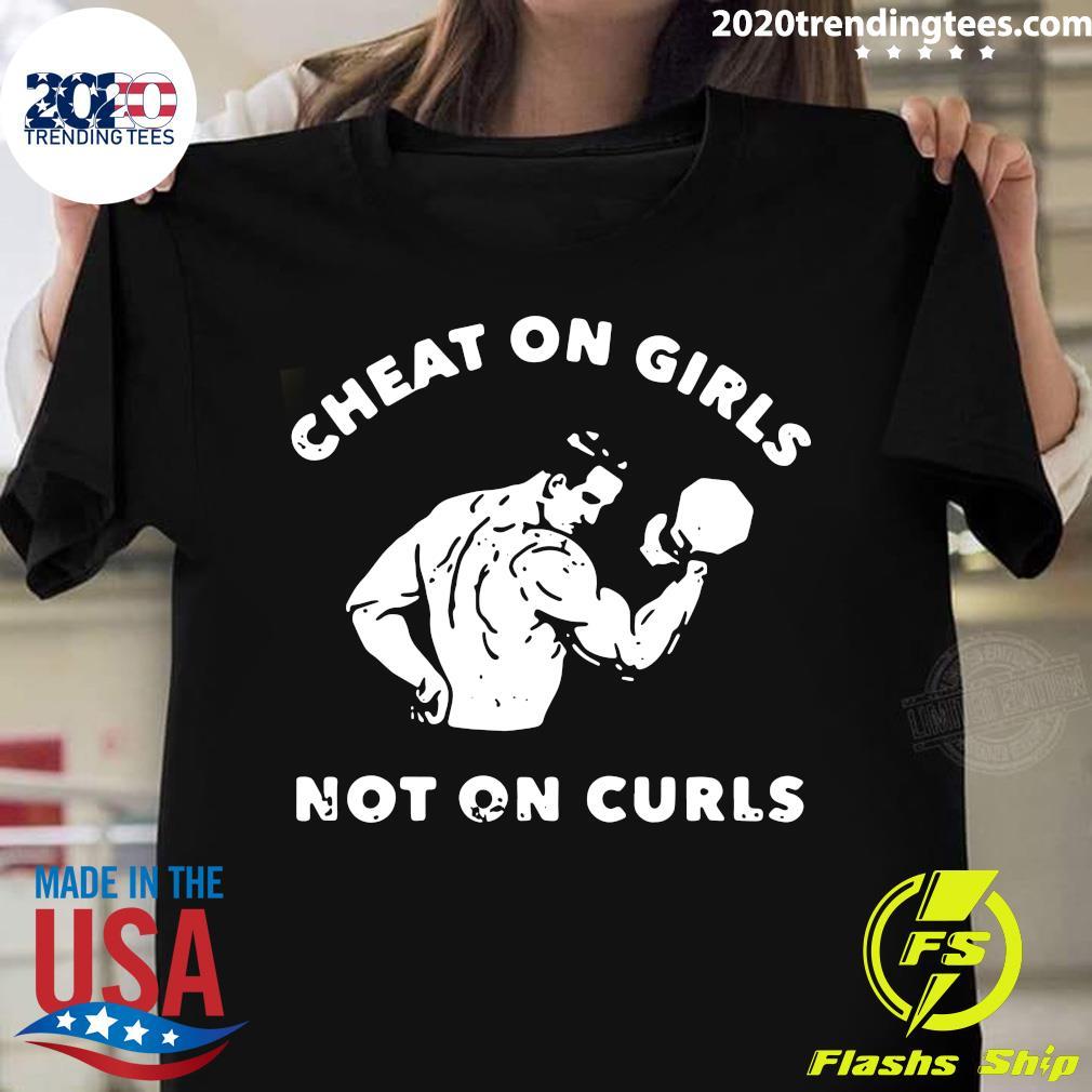 Cheat On Girls Not On Curls Shirt