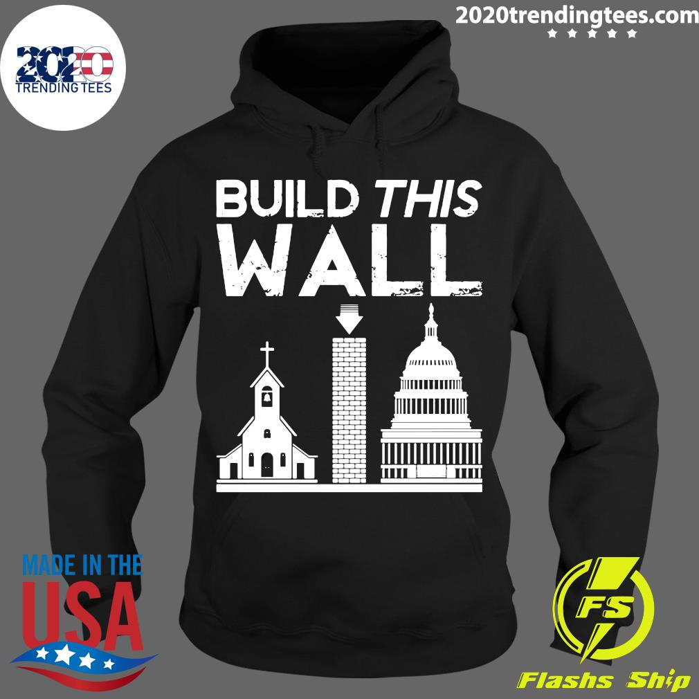 Church And State Build This Wall Shirt Hoodie