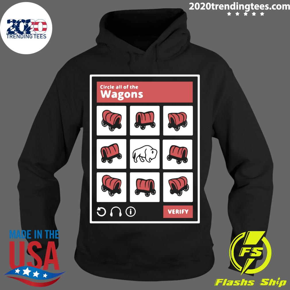 Circle All Of The Wagons Verify Shirt Hoodie