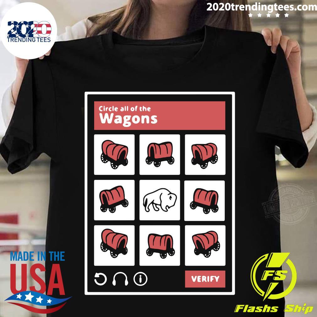 Circle All Of The Wagons Verify Shirt