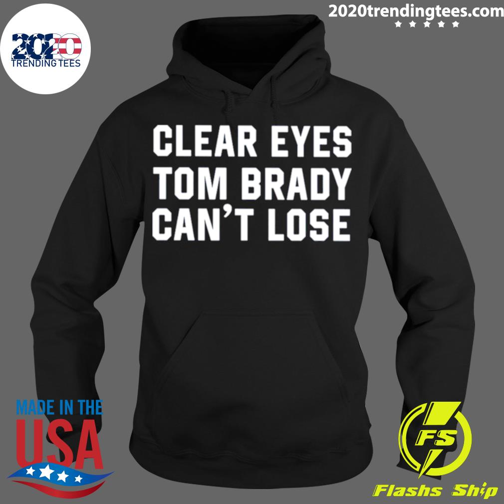 Clear Eyes Tom Brady Can't Lose 2021 Shirt Hoodie