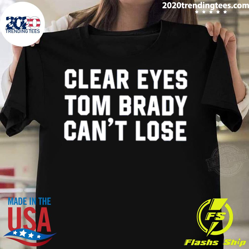 Clear Eyes Tom Brady Can't Lose 2021 Shirt