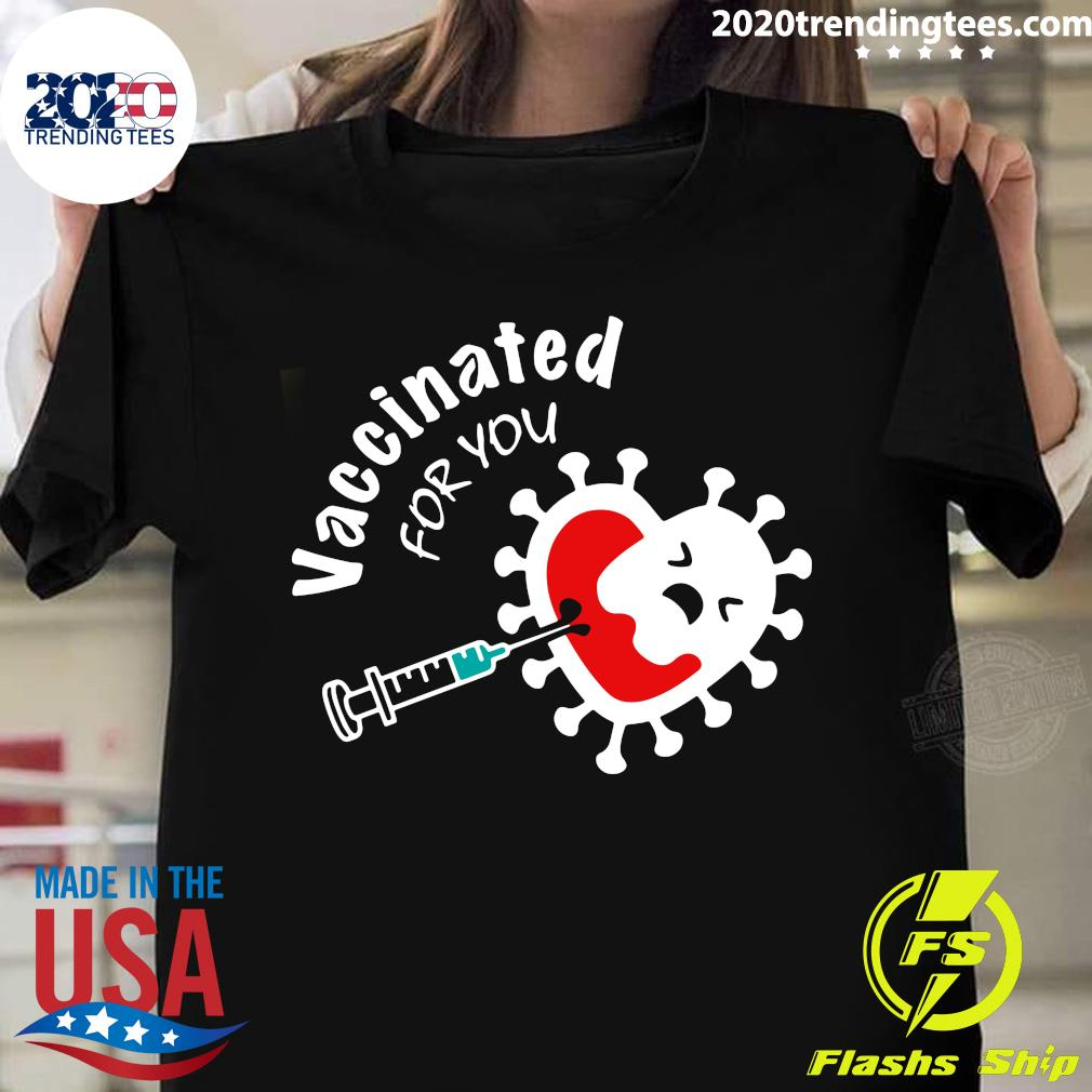 Covid-19 Vaccinated For You Shirt