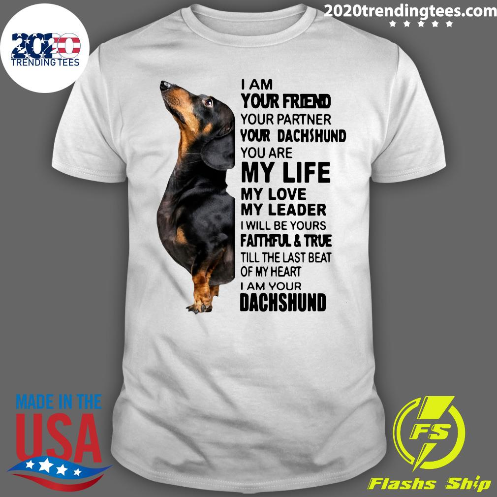 Dachshund I Am Your Friend Your Partner You're Dachshund You Are My Life My Life My Love Shirt