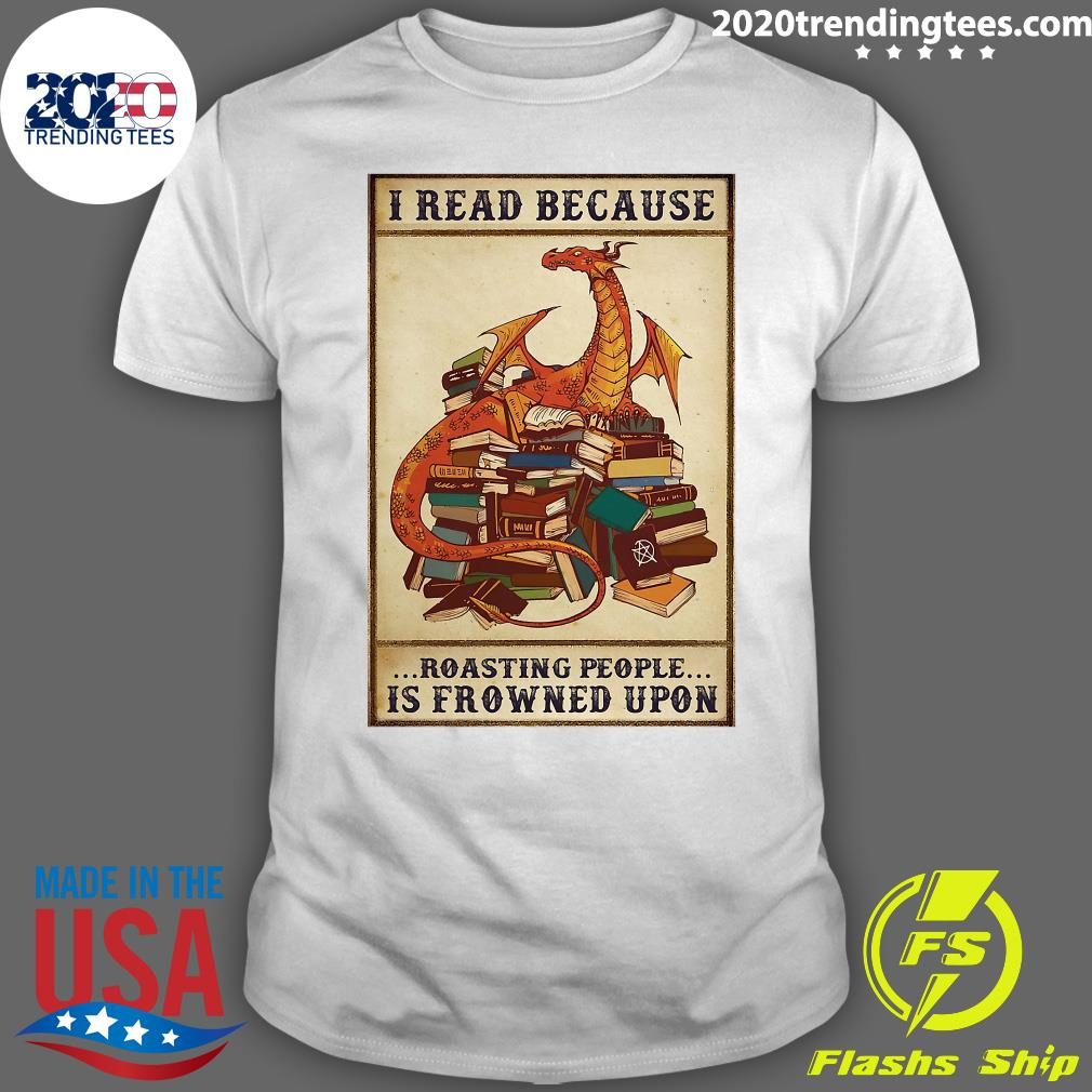 Dragon I Read Because Roasting People Is Frowned Upon Shirt