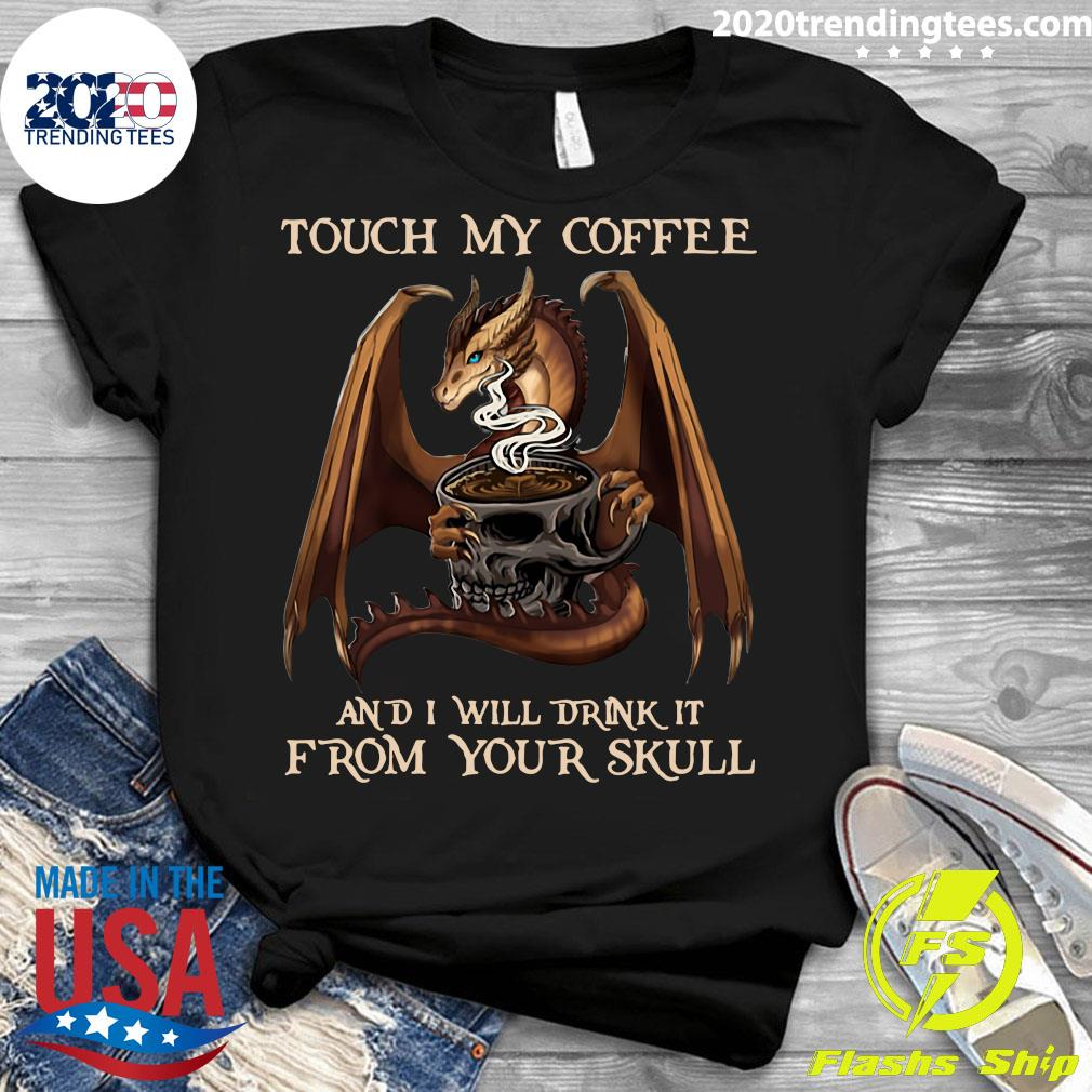 Dragon Touch My Coffee And I Will Drink It From Your Skull Shirt Ladies tee