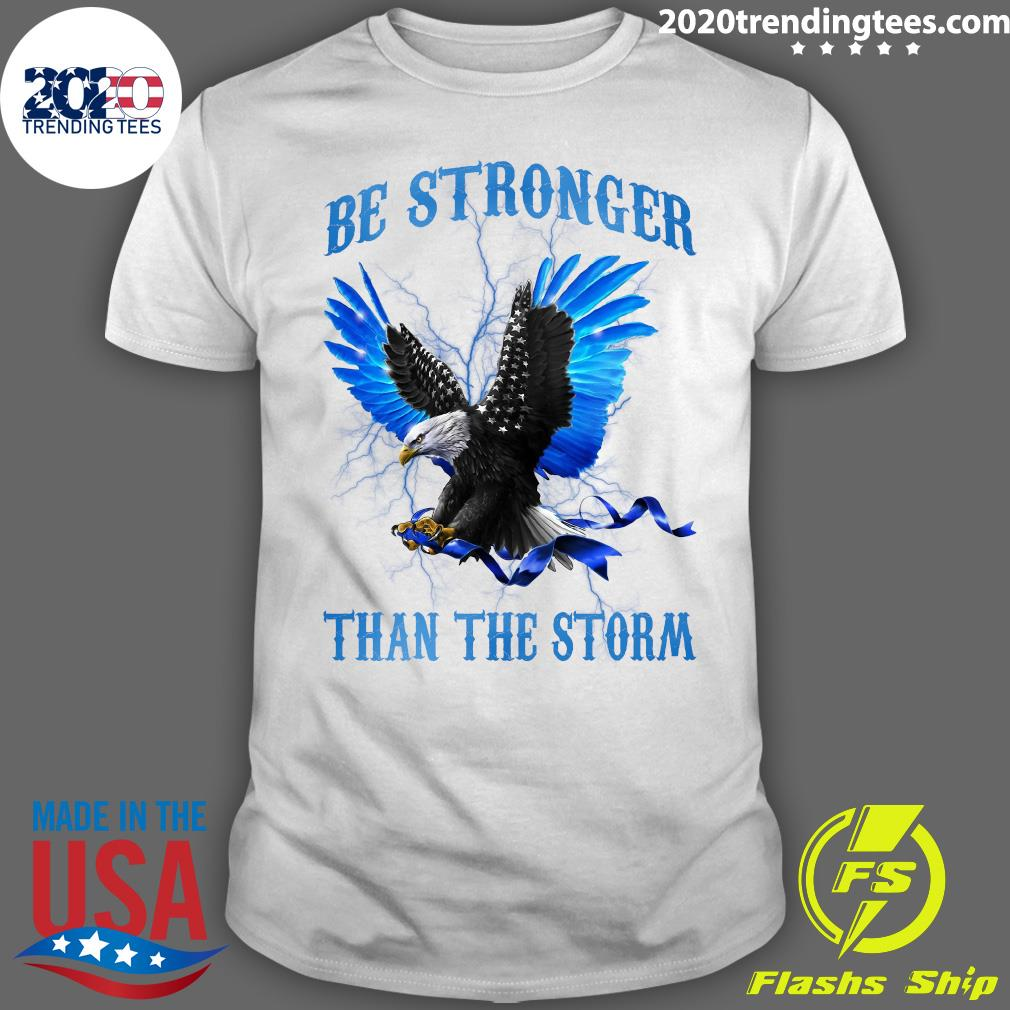 Eagles Be Stronger Than The Storm Shirt