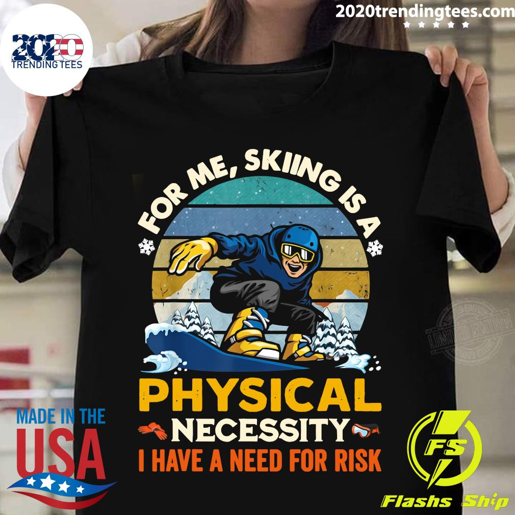 For Me Skiing Is A Physical Necessity I Have A Need For Risk Vintage Shirt