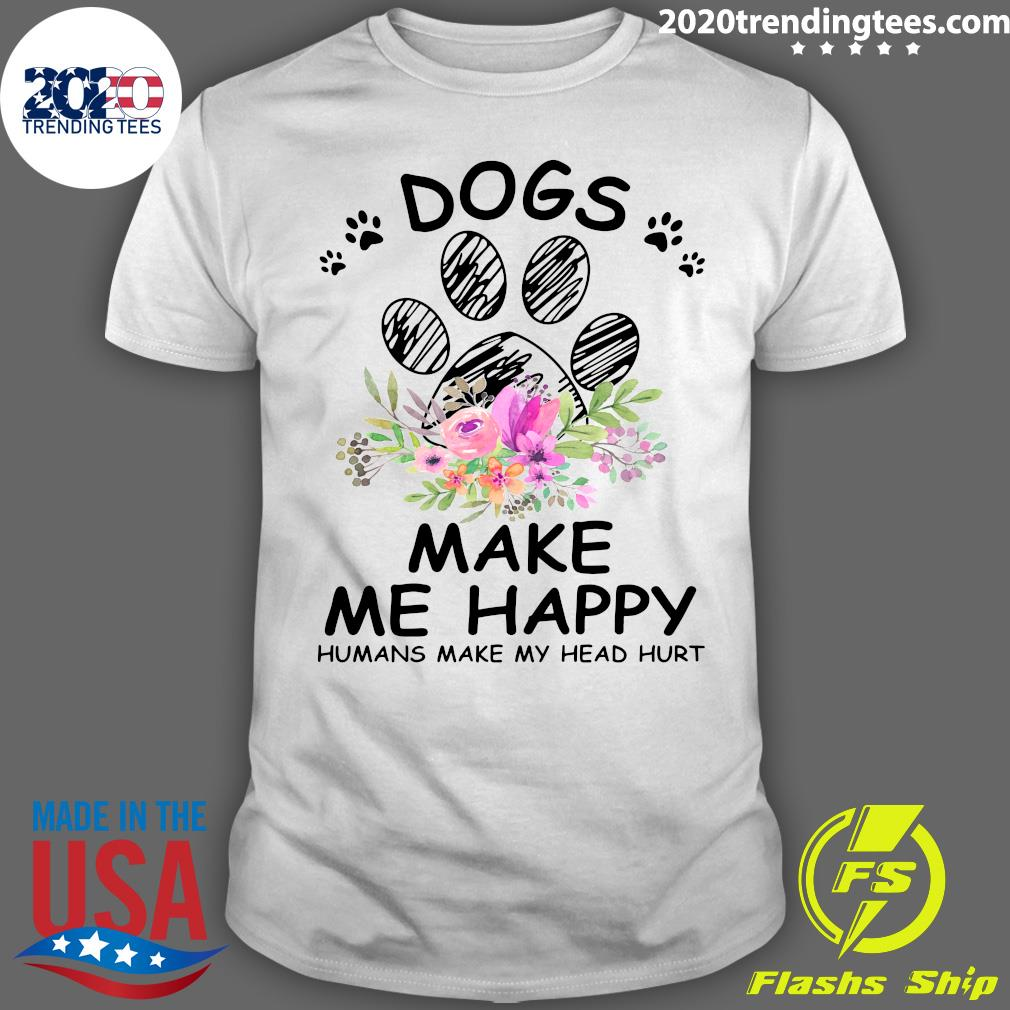 Funny Flower Dogs Make Me Happy Humans Make My Head Hurt Shirt
