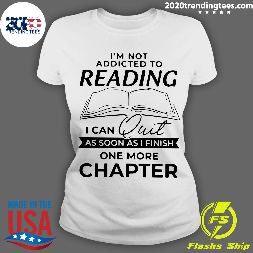 Funny I'm Not Addicted To Reading I Can Quit As Soon As I Finish Shirt Ladies tee