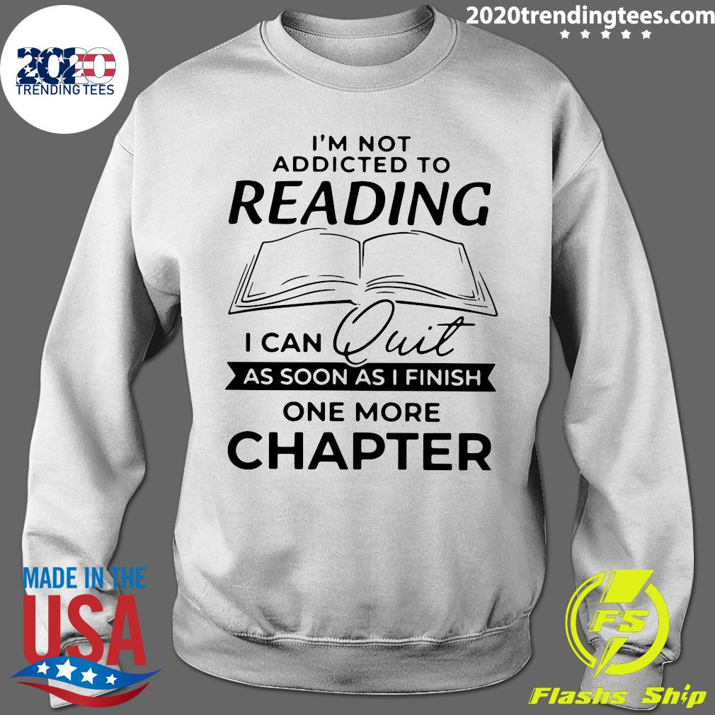 Funny I'm Not Addicted To Reading I Can Quit As Soon As I Finish Shirt Sweater