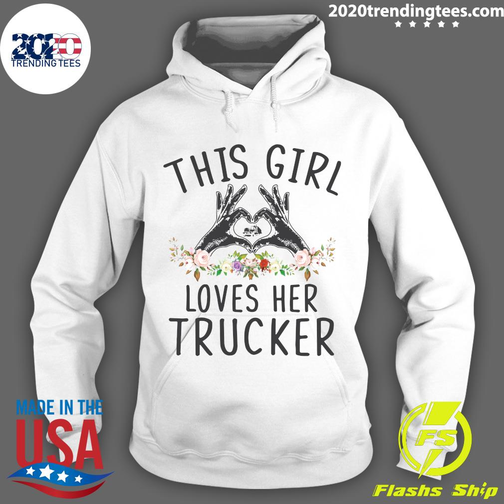 Funny This Girl Loves Her Trucker Shirt Hoodie