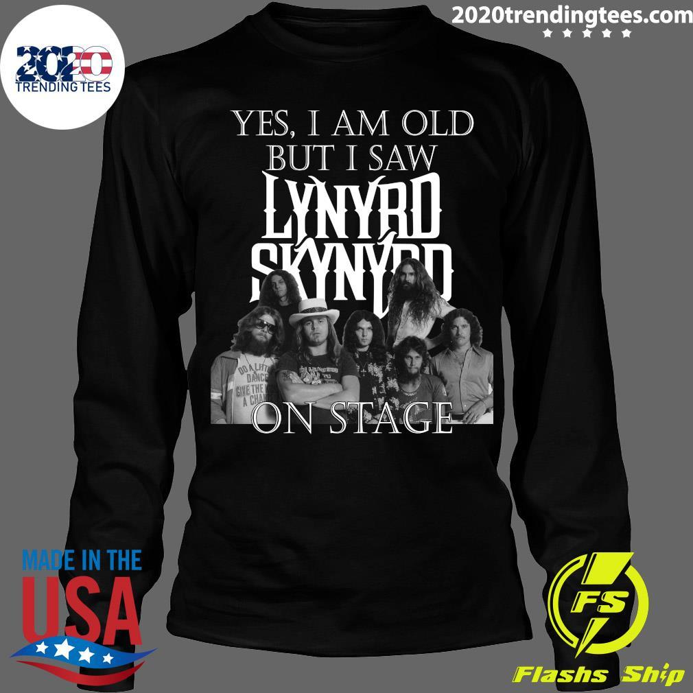 Funny Yes I Am Old But Saw Lynyrd Skynyrd On Stage Shirt Longsleeve