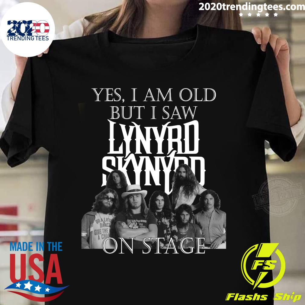 Funny Yes I Am Old But Saw Lynyrd Skynyrd On Stage Shirt