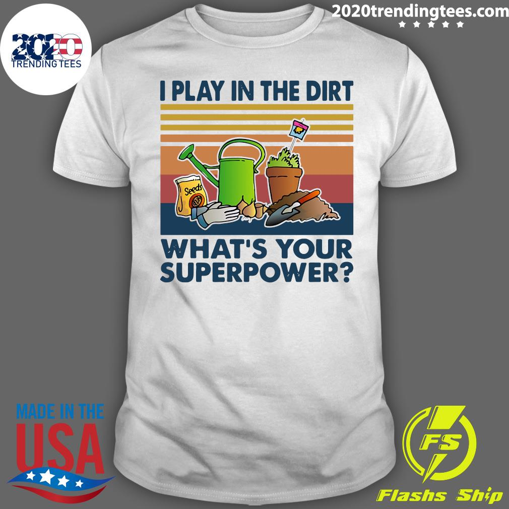 Gardening I Play In The Dirt What's Your Superpower Vintage Retro Shirt