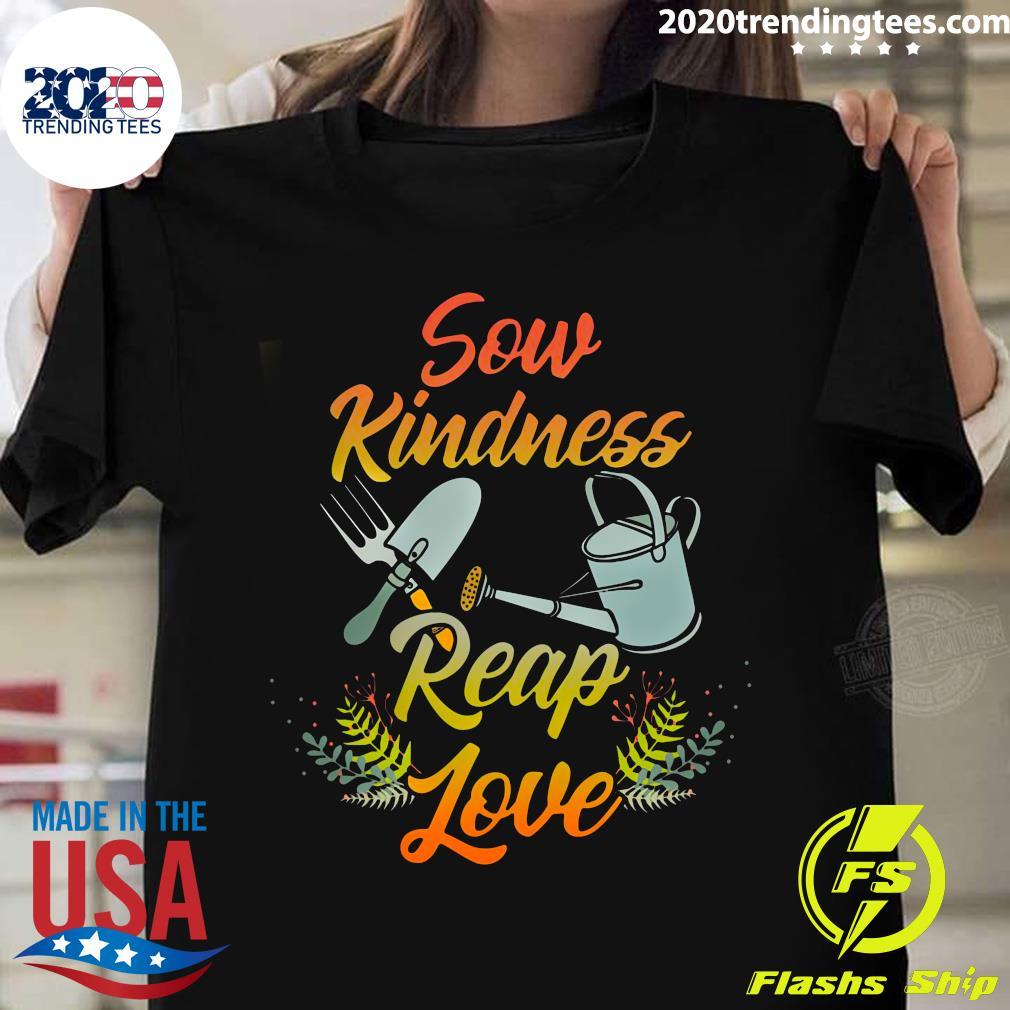 Gardening Sow Kindness Reap Love Shirt