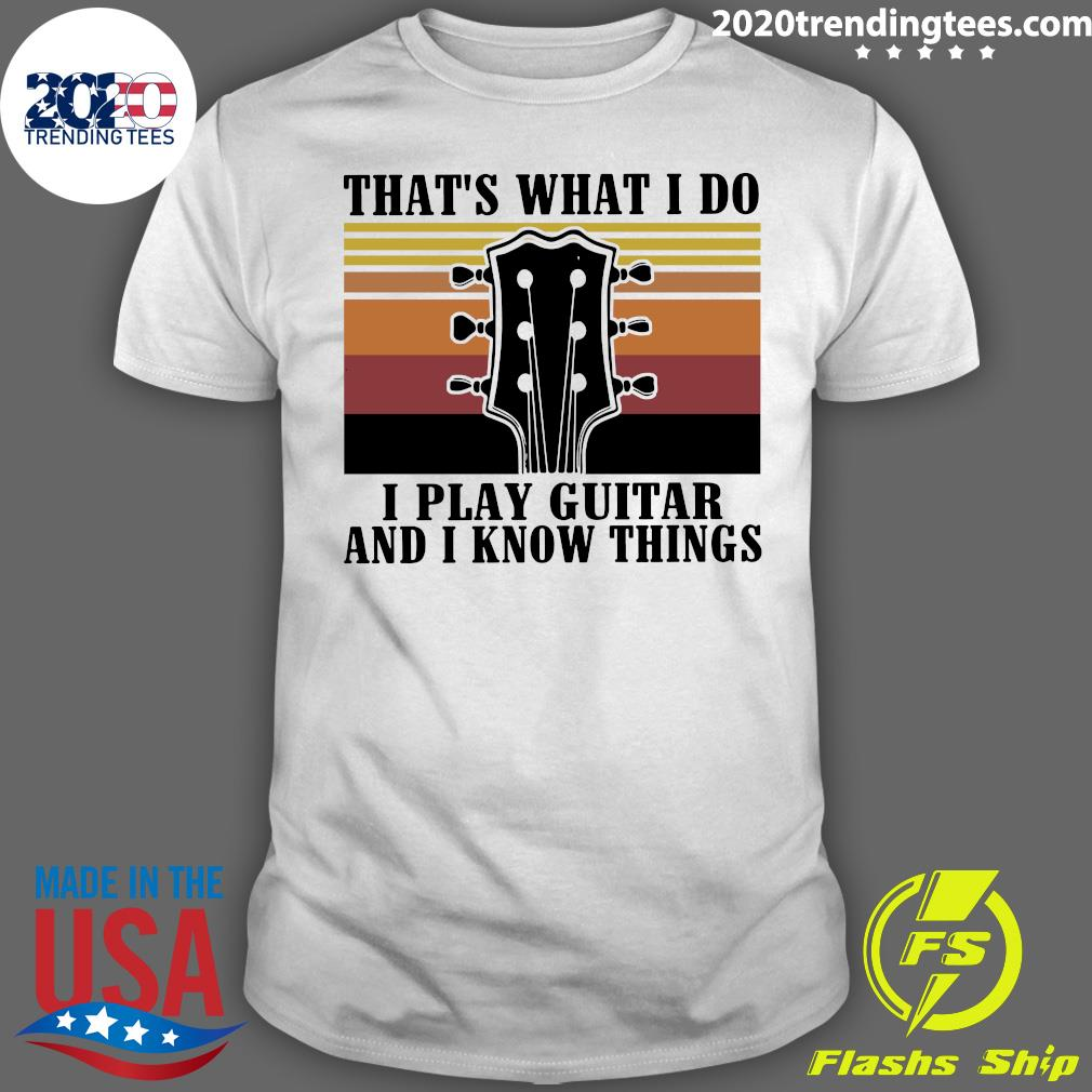 Guitar That's What I Do i Play Guitar And I Know Things Vintage Shirt