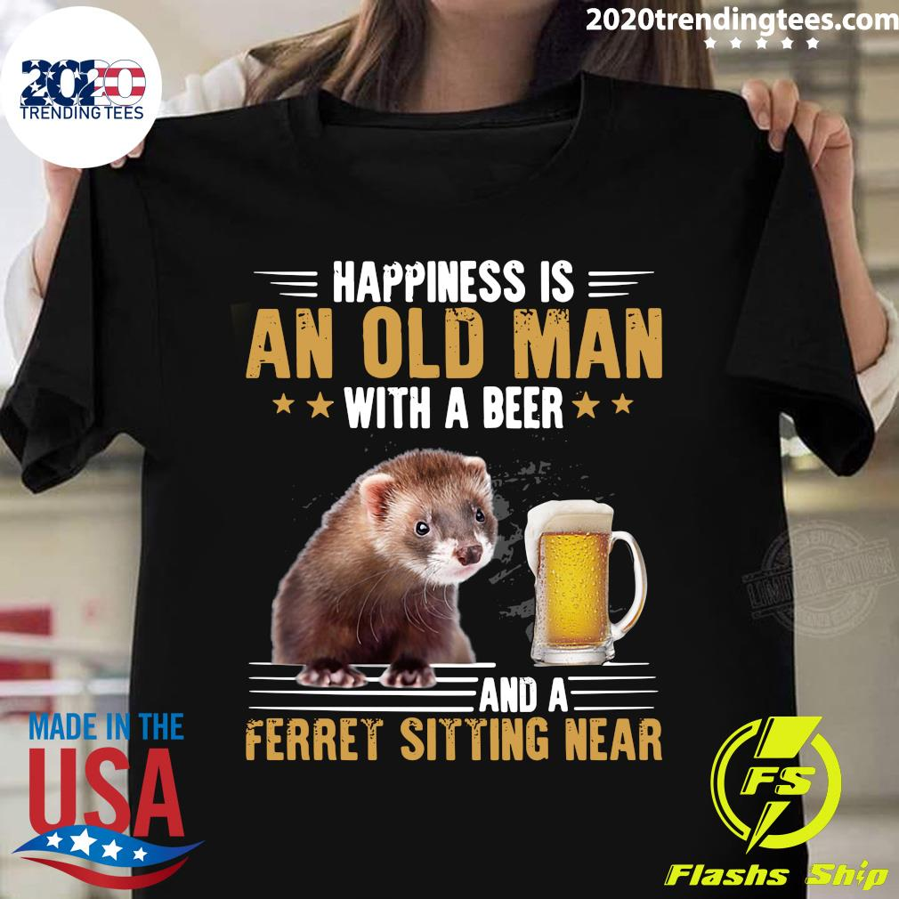 Happiness Is An Old Man With A Beer And A Ferret Sitting Near Shirt