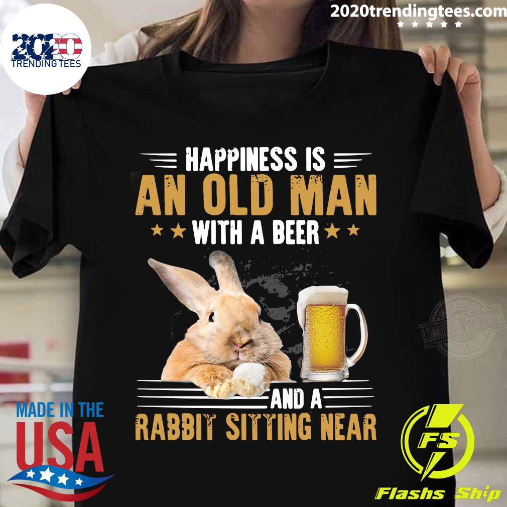 Happiness Is An Old Man With A Beer And A Rabbit Sitting Near Shirt