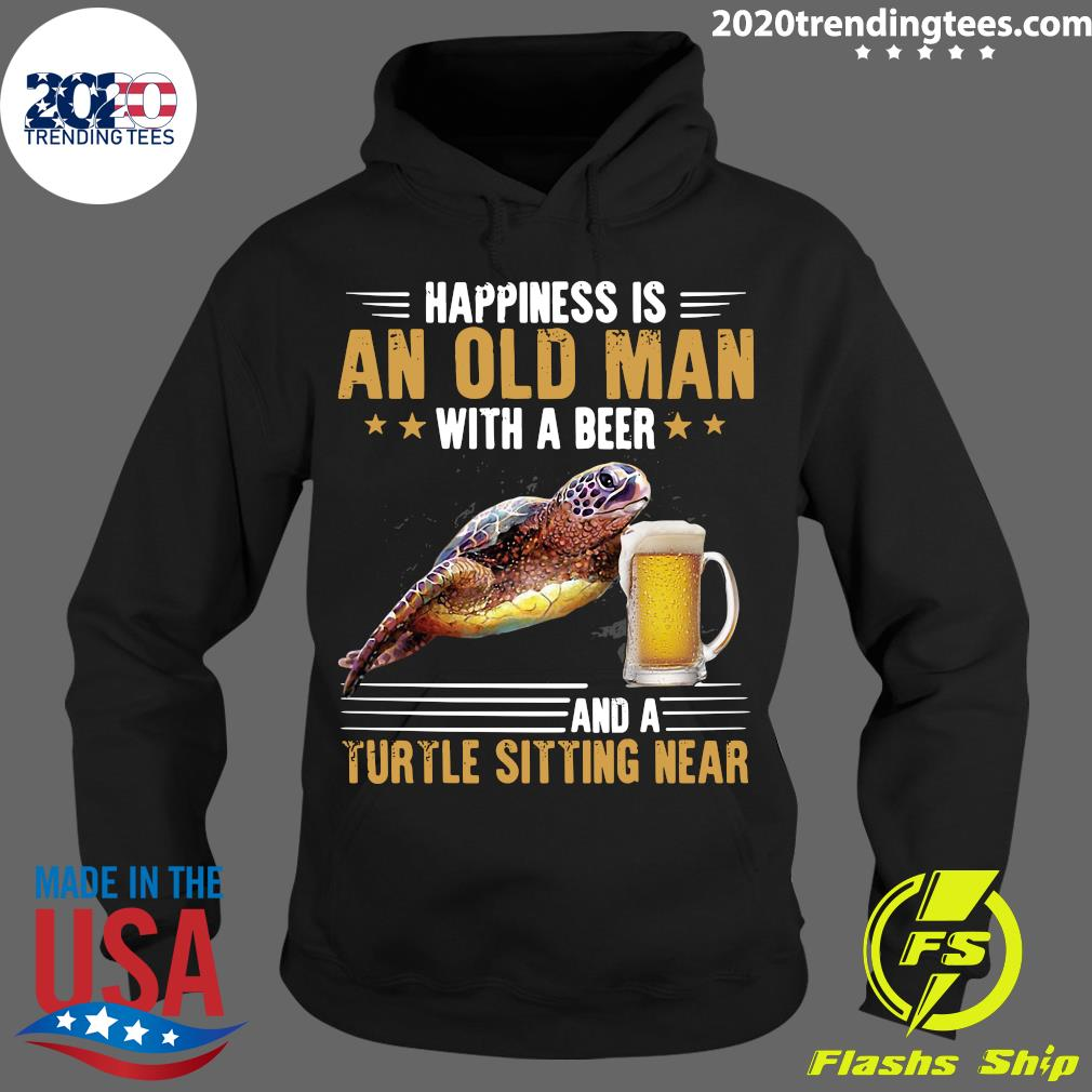 Happiness Is An Old Man With A Beer And A Turtle Sitting Near Shirt Hoodie