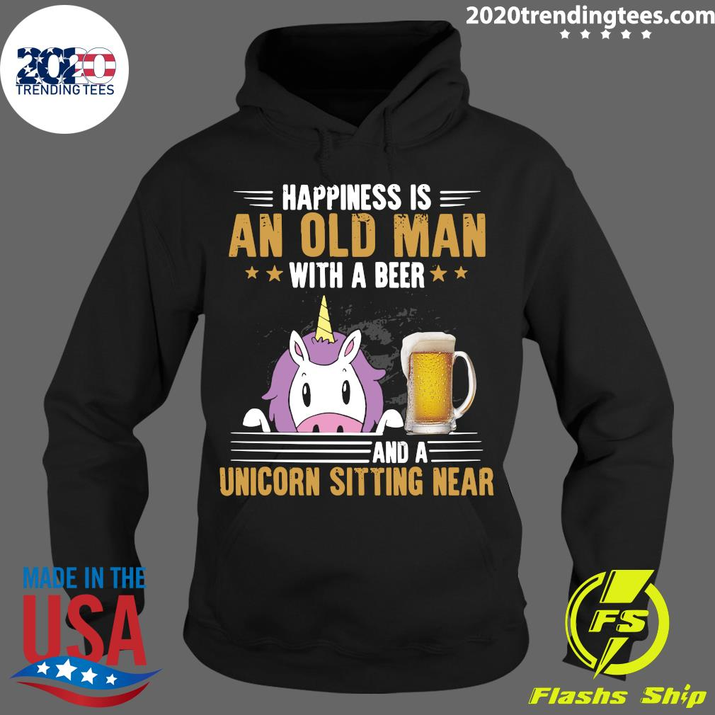 Happiness Is An Old Man With A Beer And A Unicorn Sitting Near Shirt Hoodie