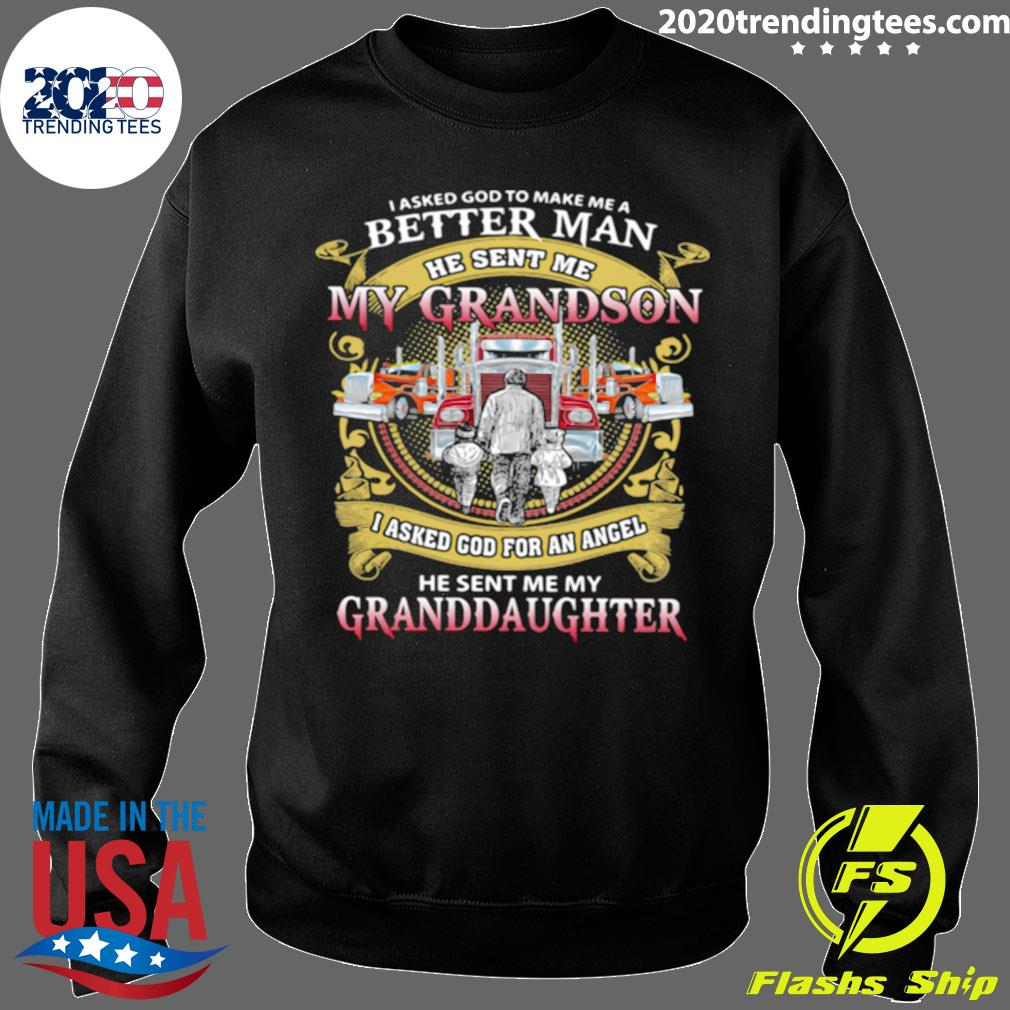 I Asked God To Make A Better Man He Sent Me My Grandson He Sent Me My Granddaughter Trucker Shirt Sweater