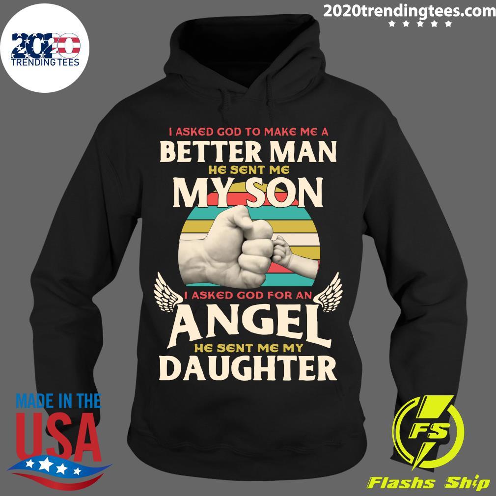 I Asked God To Make Me A Better Man He Sent Me My Son Vintage Shirt Hoodie