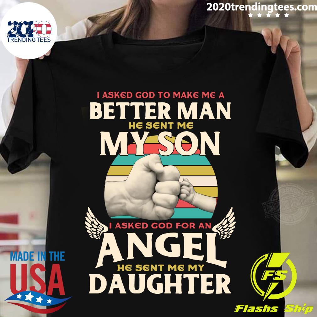 I Asked God To Make Me A Better Man He Sent Me My Son Vintage Shirt