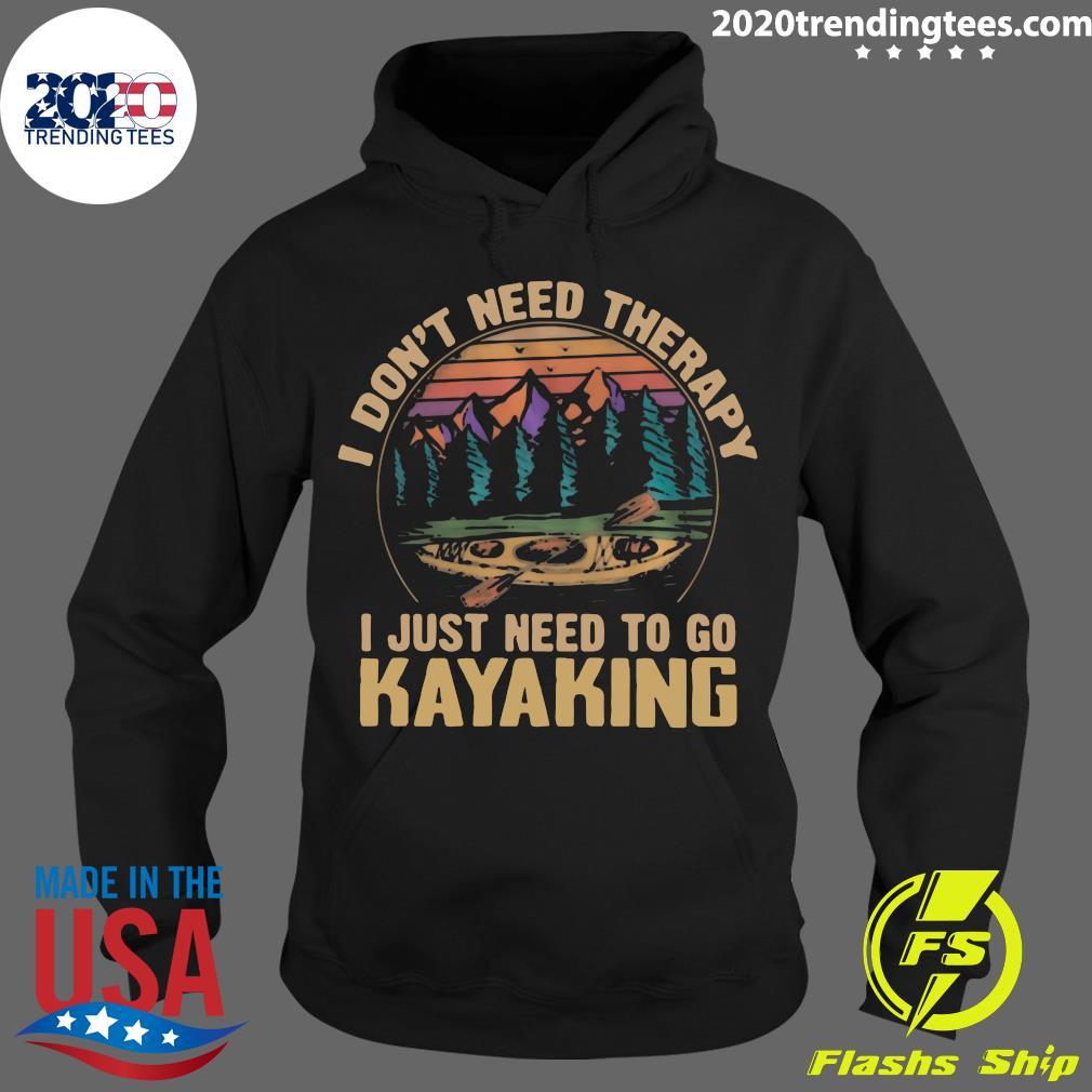 I Don't Need Therapy I Just Need To Go Kayaking Vintage Shirt Hoodie