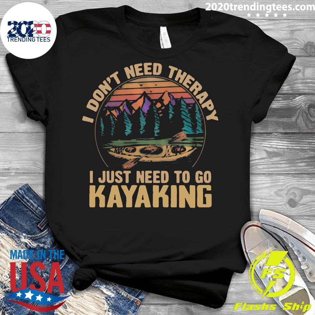 I Don't Need Therapy I Just Need To Go Kayaking Vintage Shirt Ladies tee