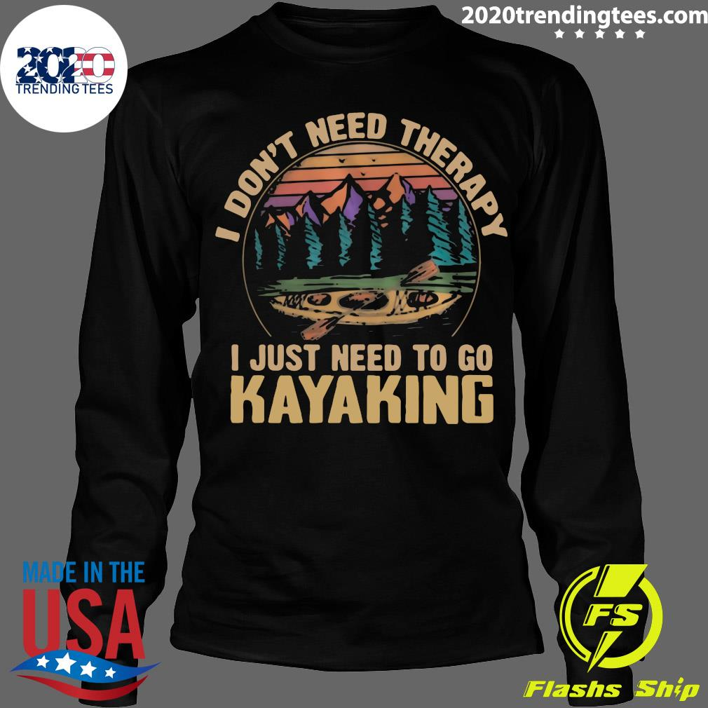 I Don't Need Therapy I Just Need To Go Kayaking Vintage Shirt Longsleeve