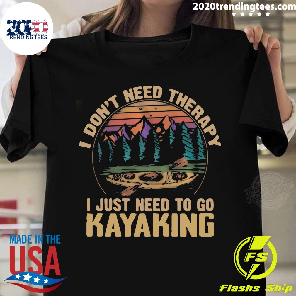 I Don't Need Therapy I Just Need To Go Kayaking Vintage Shirt