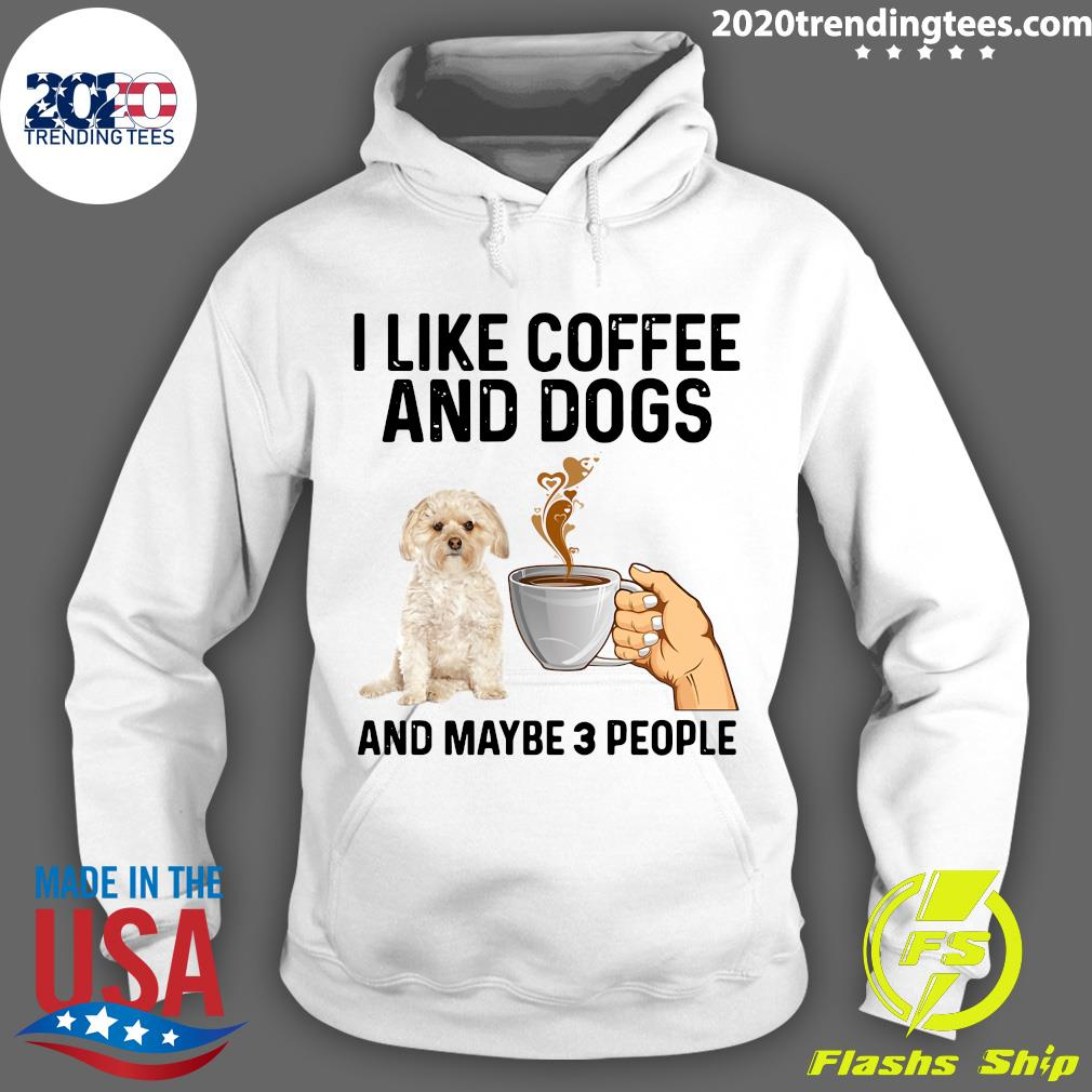 I Like Coffee And Dogs Morkie And Maybe 3 People Shirt Hoodie