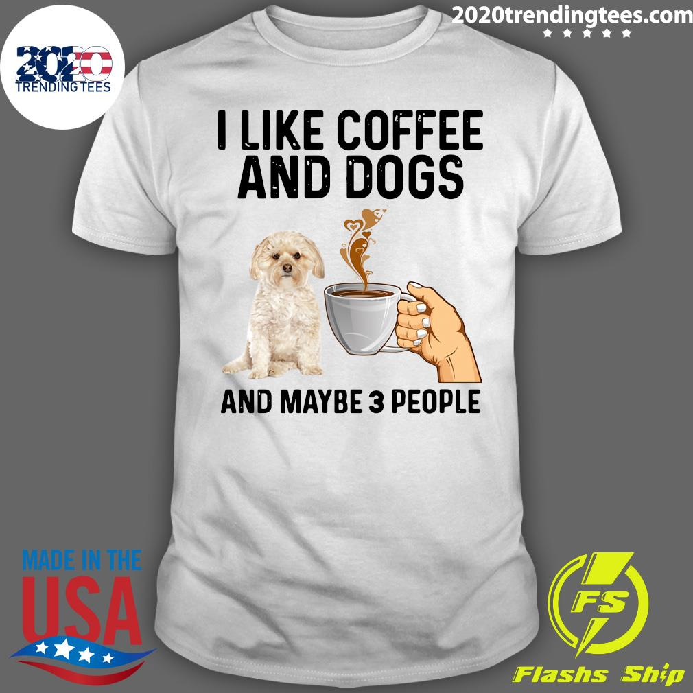 I Like Coffee And Dogs Morkie And Maybe 3 People Shirt