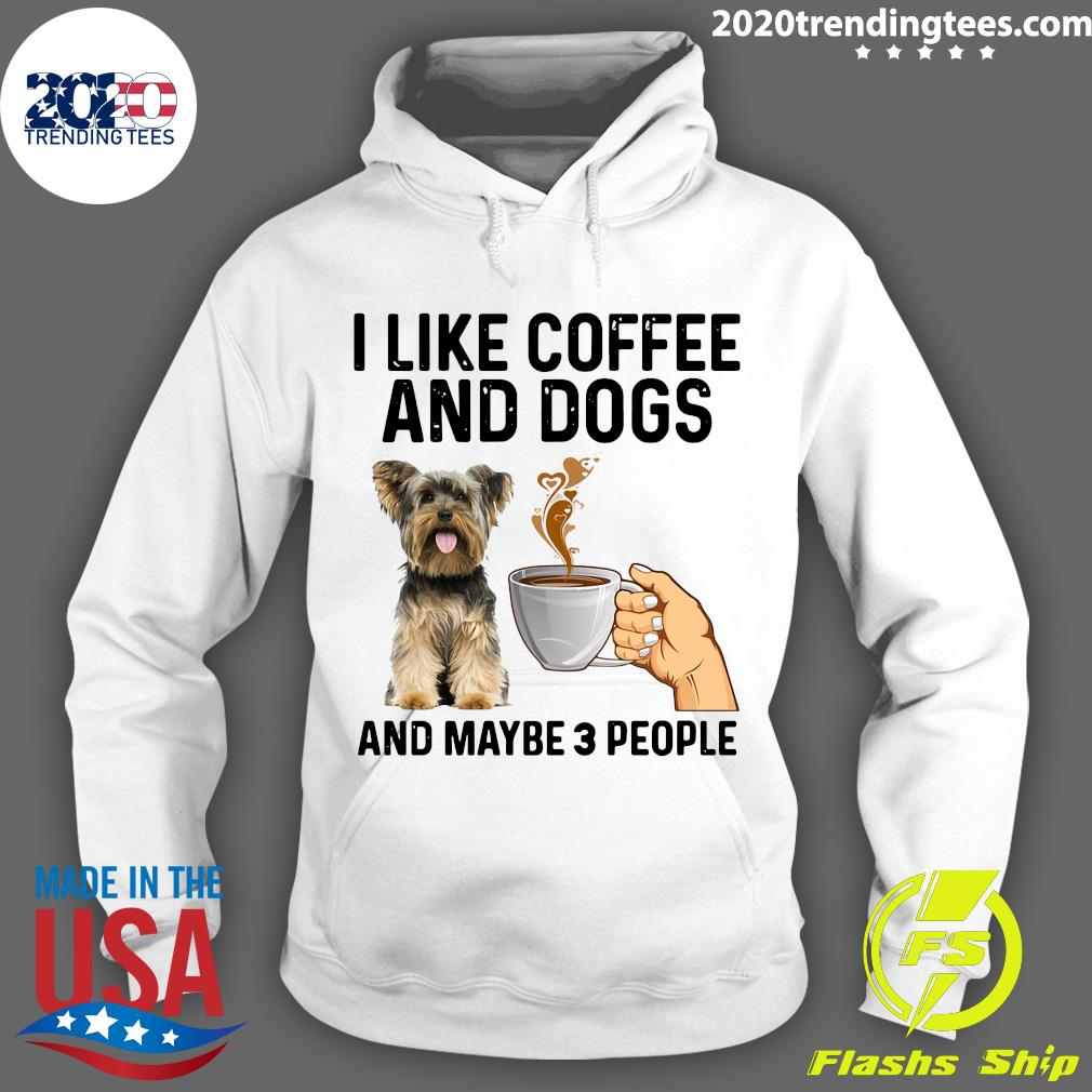 I Like Coffee And Dogs Yorkshire Terrier And Maybe 3 People Shirt Hoodie