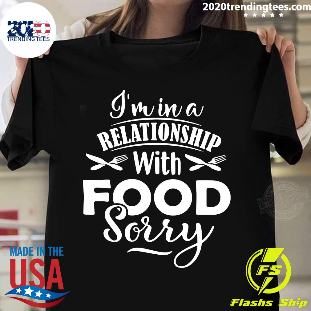 I'm In A Relationship With Food Sorry Shirt